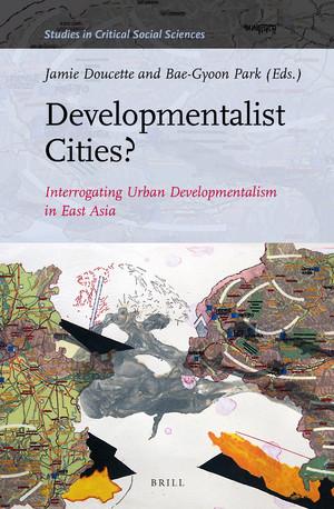 [Book] Developmentalist Cities? Interrogating Urban Developmentalism in East Asia