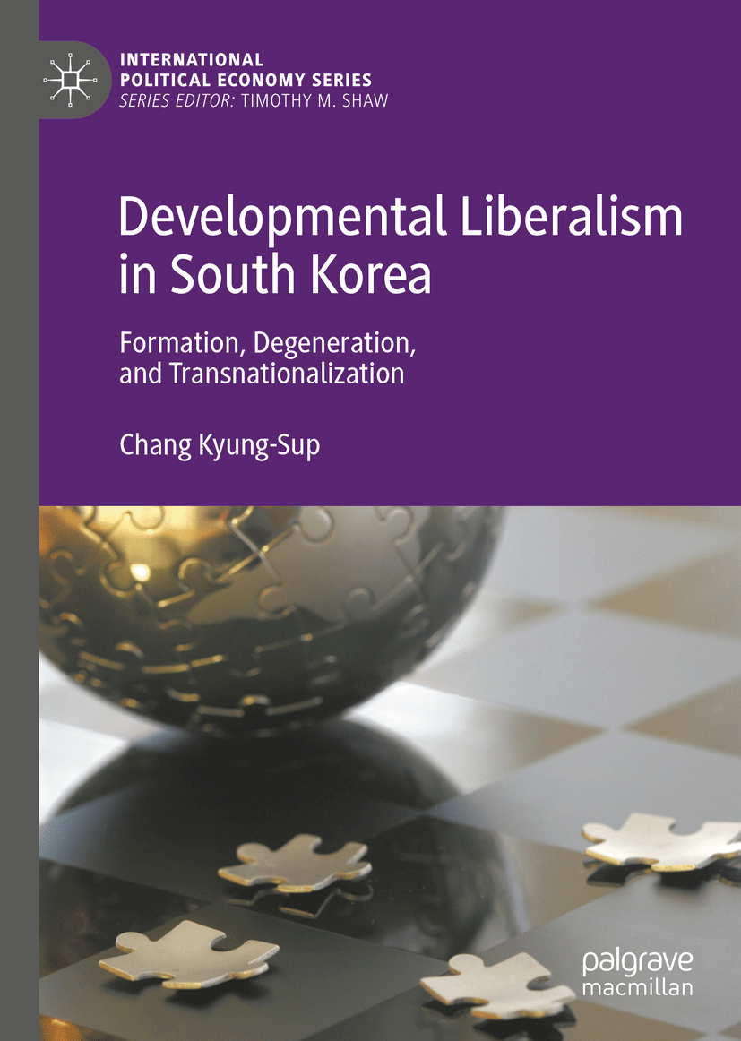Developmental Liberalism in South Korea Formation, Degeneration, and Transnationalization